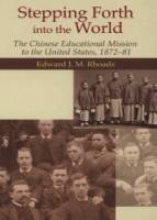 Stepping Forth into the World:The Chinese Educational Mission to the United States 1872-81